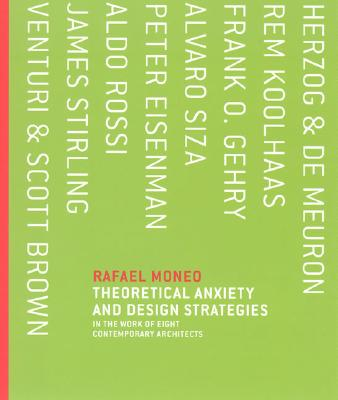 Theoretical Anxiety and Design Strategies in the Work of Eight Contemporary Architects By Moneo, Rafael